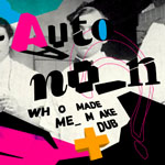 Autonon - Who made me make dub